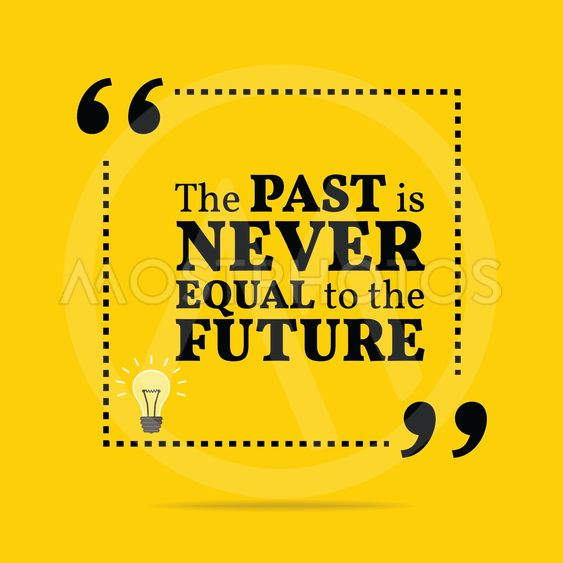 Inspirational motivational quote. The past is never equal...