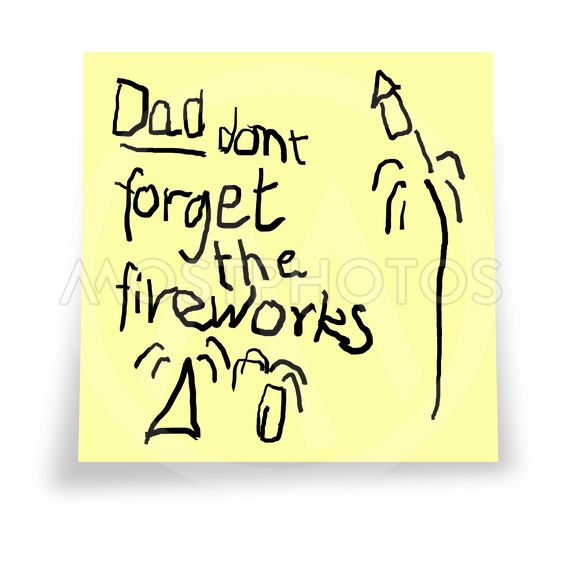 Dad. Don't forget the fireworks.